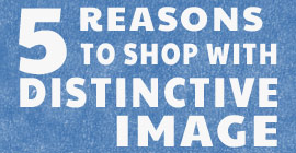 5 Reasons to shop with Distinctive Image!