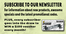Subscribe to our newsletter for information about new products, awesome specials and the latest promotional codes!
